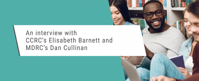 An interview with CCRC's Elisabeth Barnett and MDRC's Dan Cullinan